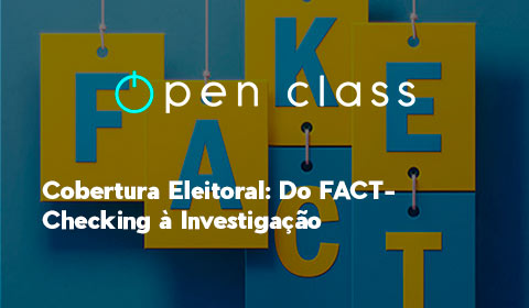 COBERTURA ELEITORAL: DO FACT-CHECKING À INVESTIGAÇÃO